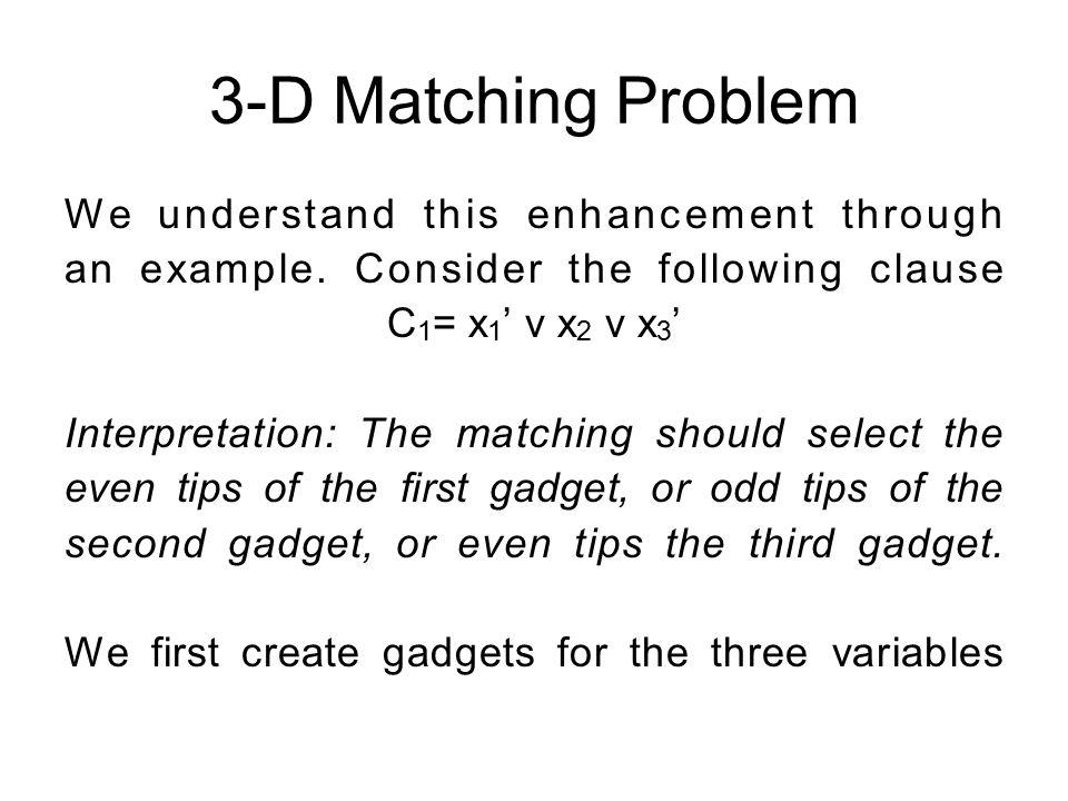 3-D Matching Problem We understand this enhancement through an example.