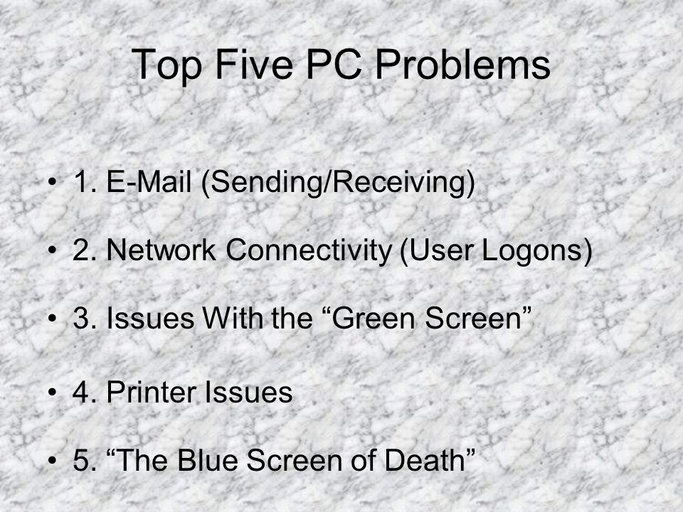 Top Five PC Problems 5. The Blue Screen of Death 4.