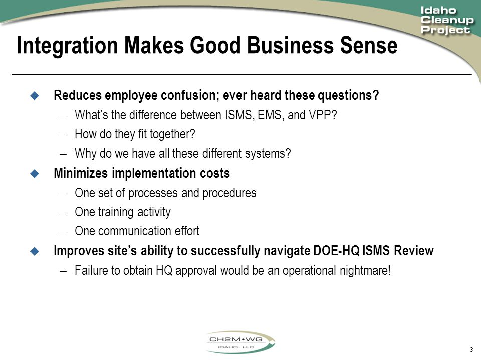 3 Integration Makes Good Business Sense  Reduces employee confusion; ever heard these questions.
