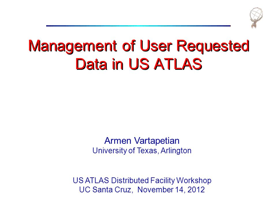 Armen VartapetianUS ATLAS Distributed Facility Workshop November 14, 2012 12 LOCALGROUPDISK Policy Some datasets with many replicas.
