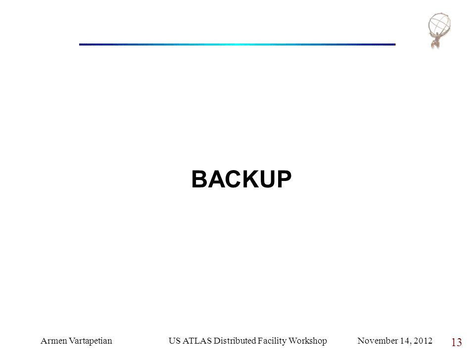 Armen VartapetianUS ATLAS Distributed Facility Workshop November 14, 2012 13 BACKUP
