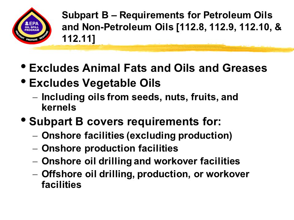 Subpart B – Requirements for Petroleum Oils and Non-Petroleum Oils [112.8, 112.9, 112.10, & 112.11]  Excludes Animal Fats and Oils and Greases  Excl