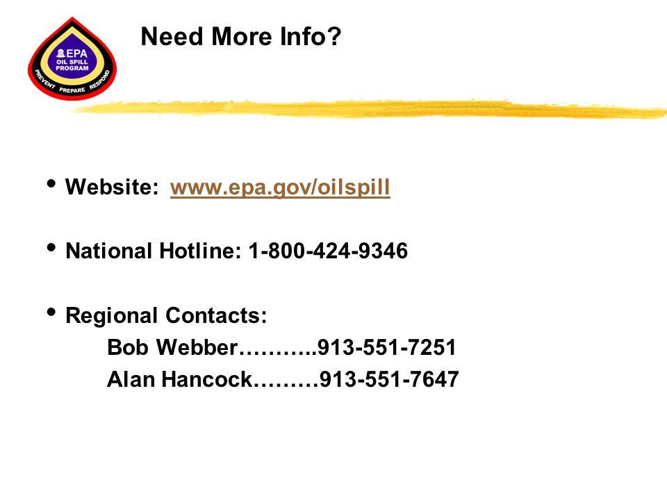 Need More Info?  Website: www.epa.gov/oilspillwww.epa.gov/oilspill  National Hotline: 1-800-424-9346  Regional Contacts: Bob Webber………..913-551-725