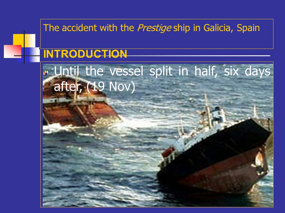 A A crack appeared in the hull and gradually became larger The accident with the Prestige ship in Galicia, Spain INTRODUCTION
