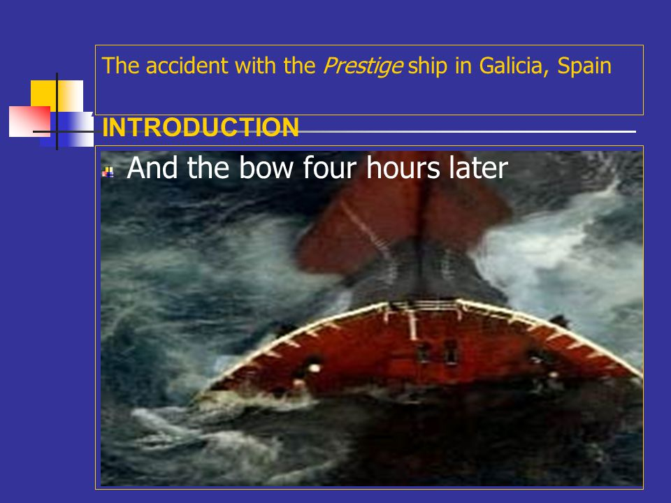 A The stern sunk four hours after The accident with the Prestige ship in Galicia, Spain INTRODUCTION