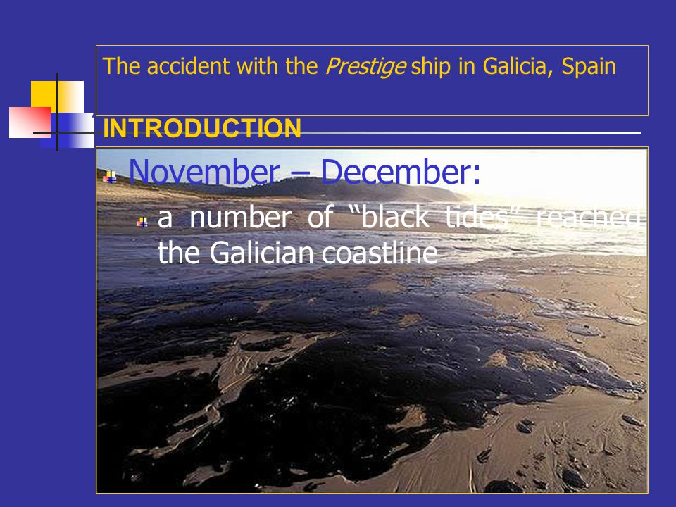 A November – December: The accident with the Prestige ship in Galicia, Spain INTRODUCTION
