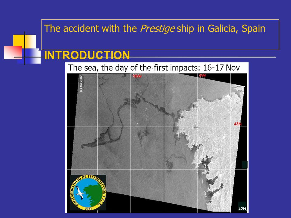 "A November – December: a number of ""black tides"" reached the Galician coastline The accident with the Prestige ship in Galicia, Spain INTRODUCTION"