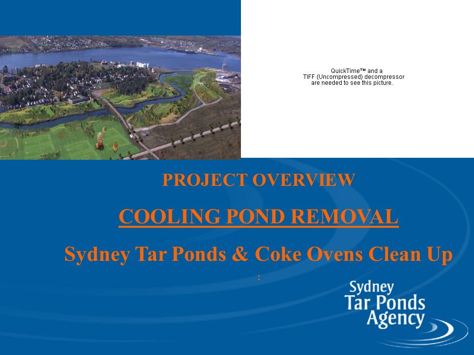 PROJECT OVERVIEW COOLING POND REMOVAL Sydney Tar Ponds & Coke Ovens Clean Up :