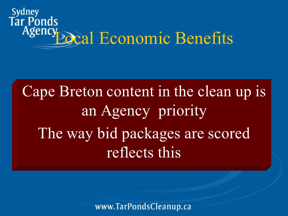 Local Economic Benefits Cape Breton content in the clean up is an Agency priority The way bid packages are scored reflects this