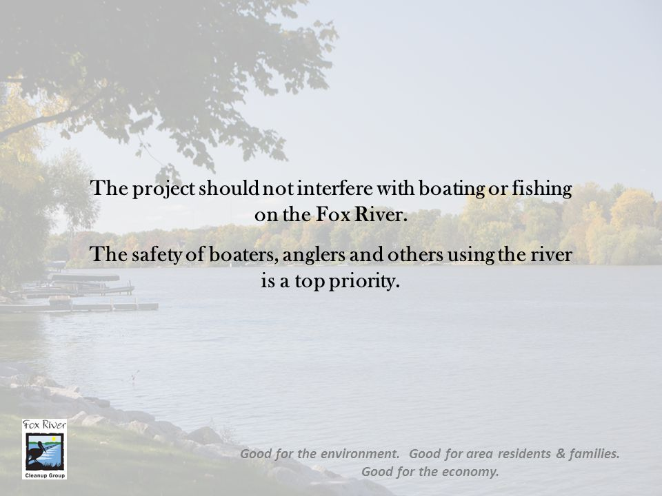 The project should not interfere with boating or fishing on the Fox River.