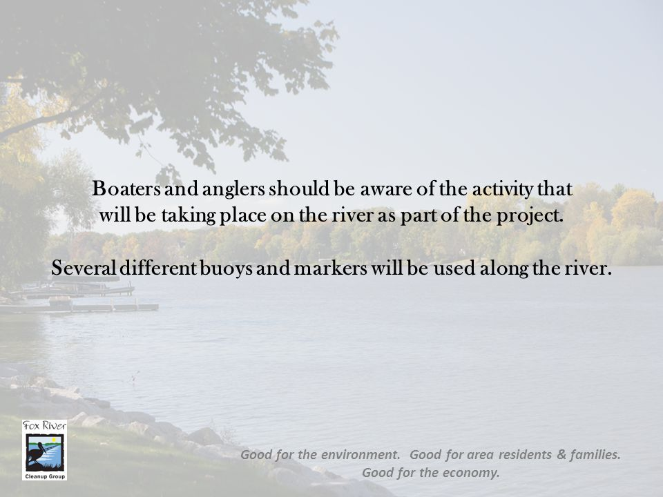 Boaters and anglers should be aware of the activity that will be taking place on the river as part of the project. Several different buoys and markers