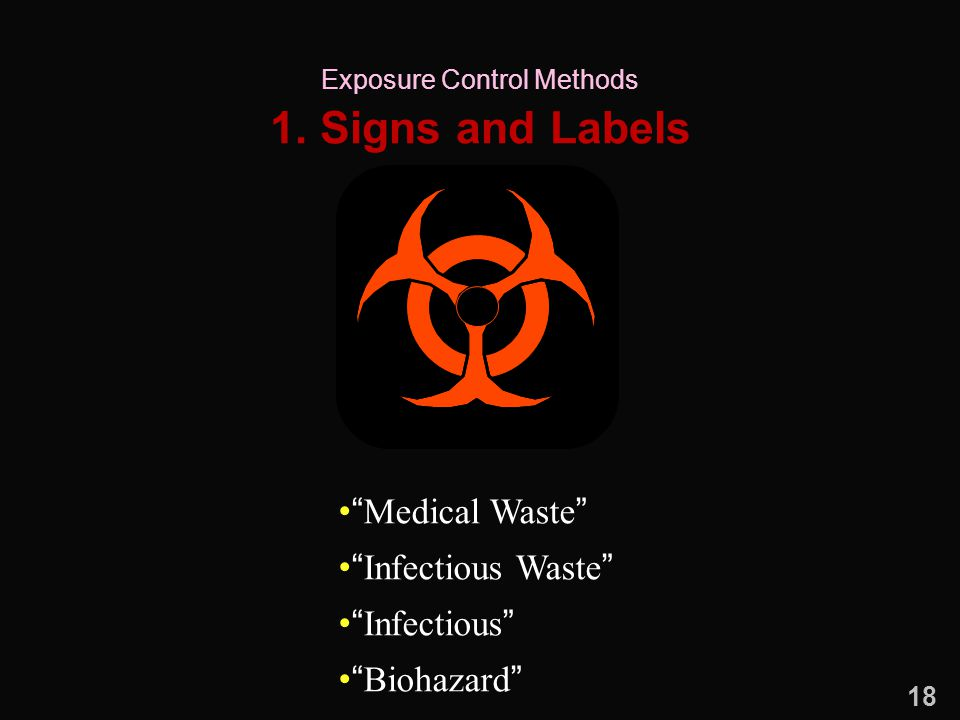 """1. Signs and Labels Exposure Control Methods """"Medical Waste"""" """"Infectious Waste"""" """"Infectious"""" """"Biohazard"""" 18"""