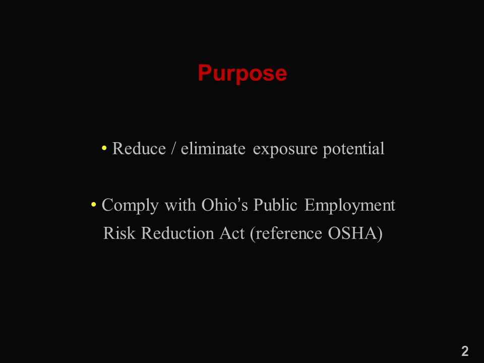 Purpose Reduce / eliminate exposure potential Comply with Ohio's Public Employment Risk Reduction Act (reference OSHA) 2