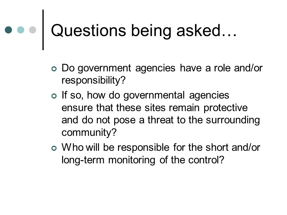 Questions being asked… Do government agencies have a role and/or responsibility.
