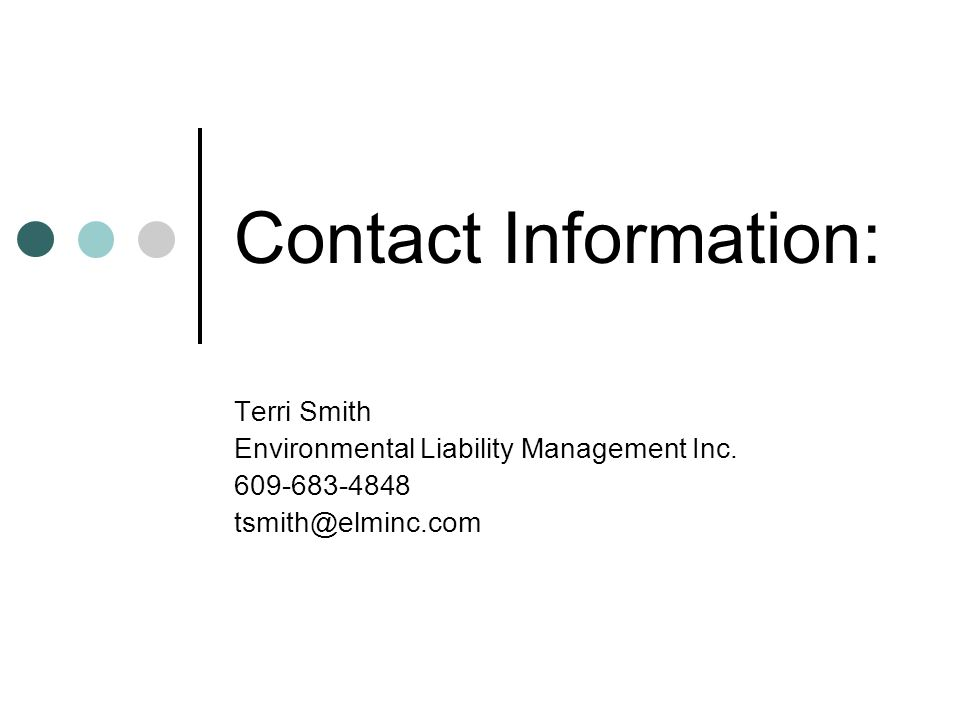 Contact Information: Terri Smith Environmental Liability Management Inc.