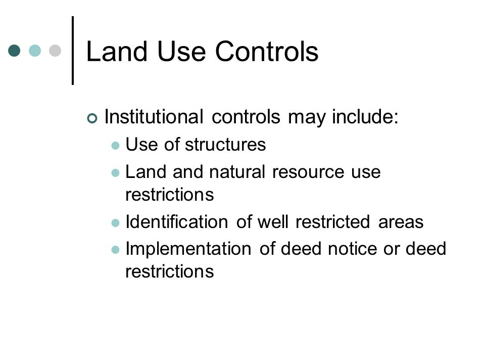 Land Use Controls Engineering controls may include: Caps Dikes Covers Trenches Signs Fencing