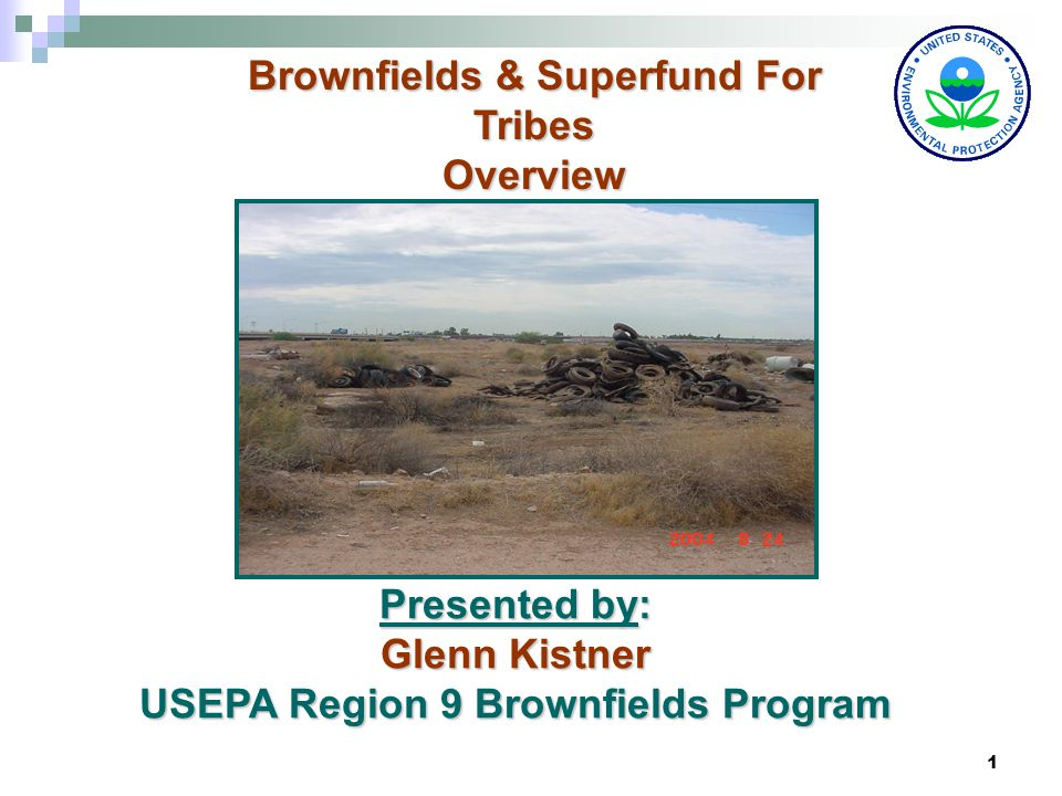 1 Presented by: Glenn Kistner USEPA Region 9 Brownfields Program Brownfields & Superfund For Tribes Overview