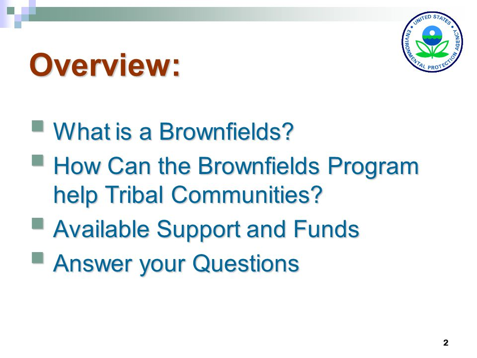 2 Overview:  What is a Brownfields.  How Can the Brownfields Program help Tribal Communities.