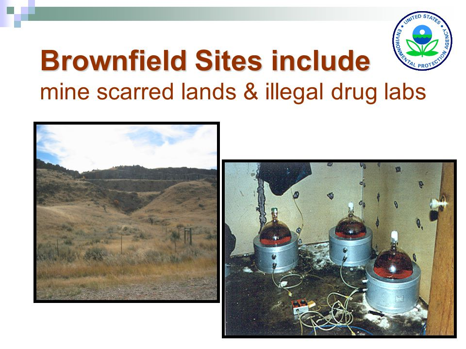 5 Brownfield Sites include Brownfield Sites include mine scarred lands & illegal drug labs