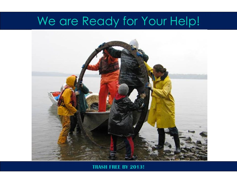 TRASH FREE BY 2013! We are Ready for Your Help!