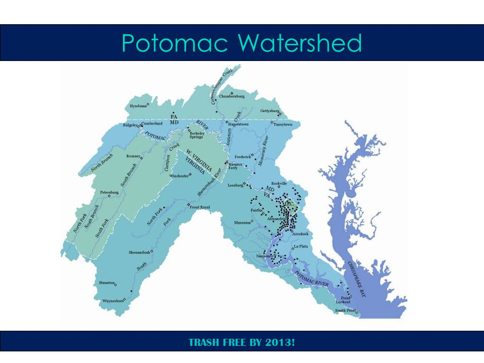 TRASH FREE BY 2013! Potomac Watershed