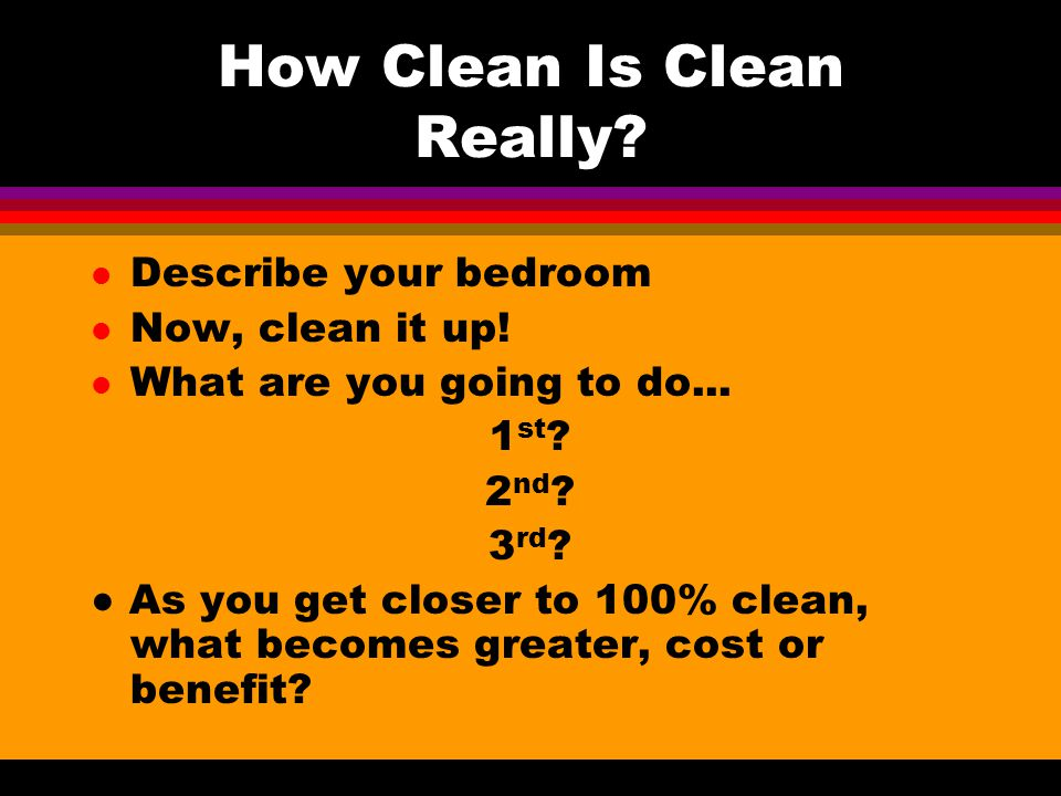 How Clean Is Clean Really. l Describe your bedroom l Now, clean it up.