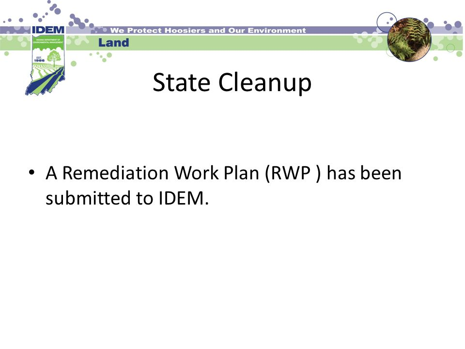 State Cleanup A Remediation Work Plan (RWP ) has been submitted to IDEM.