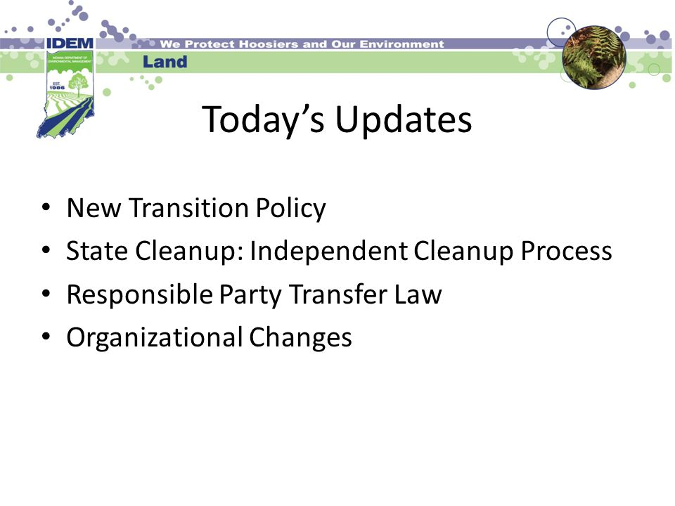 Today's Updates New Transition Policy State Cleanup: Independent Cleanup Process Responsible Party Transfer Law Organizational Changes