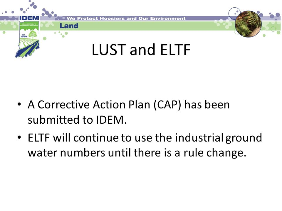 LUST and ELTF A Corrective Action Plan (CAP) has been submitted to IDEM.