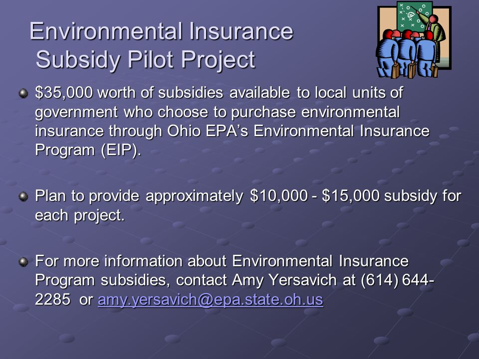 Environmental Insurance Subsidy Pilot Project $35,000 worth of subsidies available to local units of government who choose to purchase environmental insurance through Ohio EPA's Environmental Insurance Program (EIP).