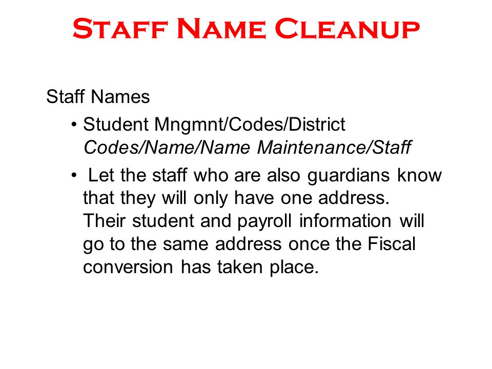Staff Name Cleanup Staff Names Student Mngmnt/Codes/District Codes/Name/Name Maintenance/Staff Let the staff who are also guardians know that they wil
