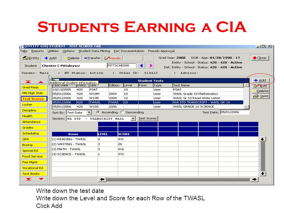 Students Earning a CIA Write down the test date Write down the Level and Score for each Row of the TWASL Click Add