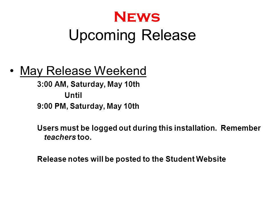 News Upcoming Release May Release Weekend 3:00 AM, Saturday, May 10th Until 9:00 PM, Saturday, May 10th Users must be logged out during this installat