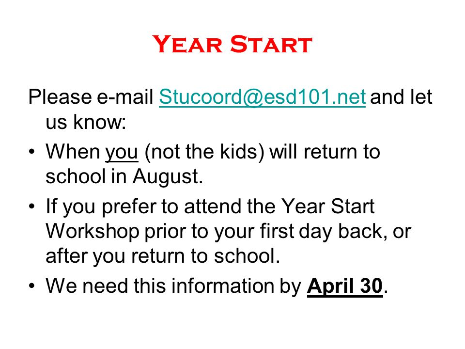 Year Start Please e-mail Stucoord@esd101.net and let us know:Stucoord@esd101.net When you (not the kids) will return to school in August. If you prefe
