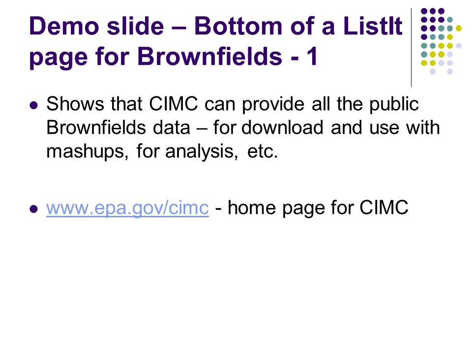 Demo slide – Bottom of a ListIt page for Brownfields - 1 Shows that CIMC can provide all the public Brownfields data – for download and use with mashups, for analysis, etc.