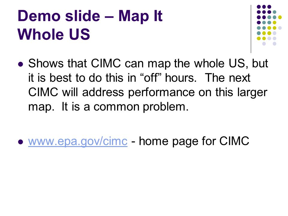 Demo slide – Map It Whole US Shows that CIMC can map the whole US, but it is best to do this in off hours.