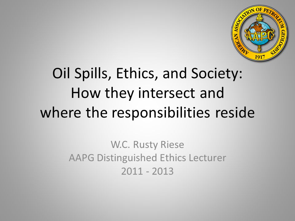 Oil Spills, Ethics, and Society: How they intersect and where the responsibilities reside W.C.