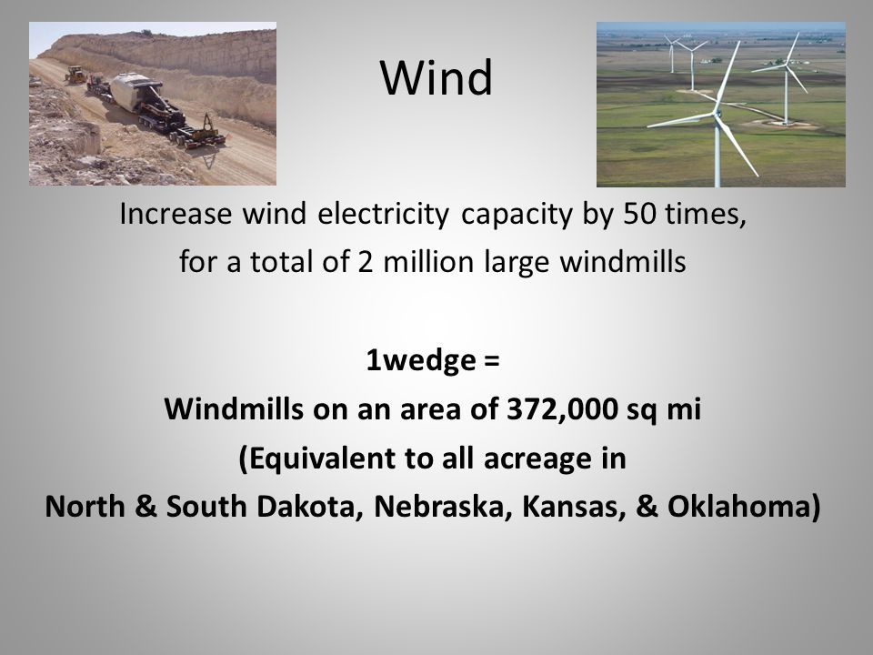 Increase wind electricity capacity by 50 times, for a total of 2 million large windmills 1wedge = Windmills on an area of 372,000 sq mi (Equivalent to all acreage in North & South Dakota, Nebraska, Kansas, & Oklahoma) Wind
