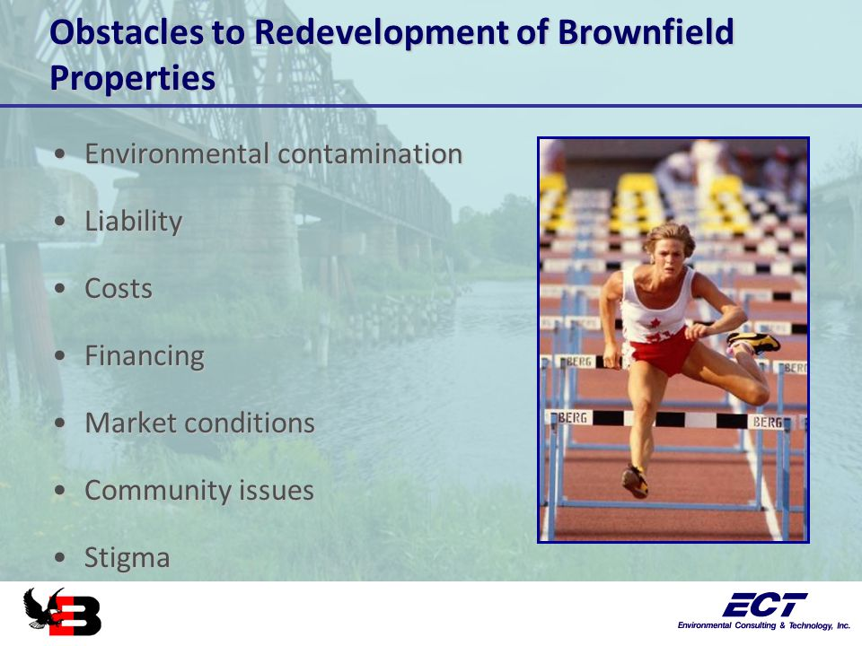 Obstacles to Redevelopment of Brownfield Properties Environmental contaminationEnvironmental contamination LiabilityLiability CostsCosts FinancingFina