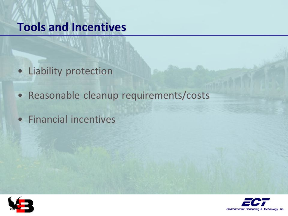 Tools and Incentives Liability protectionLiability protection Reasonable cleanup requirements/costsReasonable cleanup requirements/costs Financial incentivesFinancial incentives