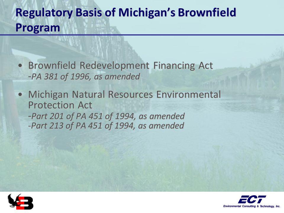 Regulatory Basis of Michigan's Brownfield Program Brownfield Redevelopment Financing Act - PA 381 of 1996, as amendedBrownfield Redevelopment Financin