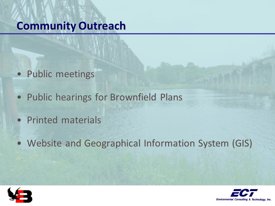 Community Outreach Public meetingsPublic meetings Public hearings for Brownfield PlansPublic hearings for Brownfield Plans Printed materialsPrinted materials Website and Geographical Information System (GIS)Website and Geographical Information System (GIS)