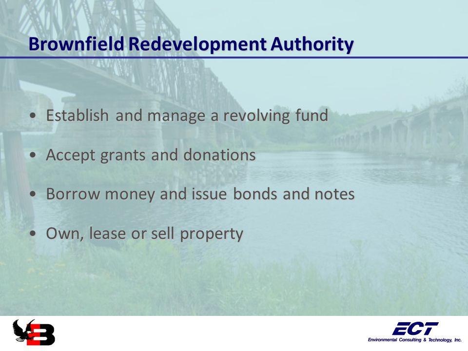 Brownfield Redevelopment Authority Establish and manage a revolving fundEstablish and manage a revolving fund Accept grants and donationsAccept grants