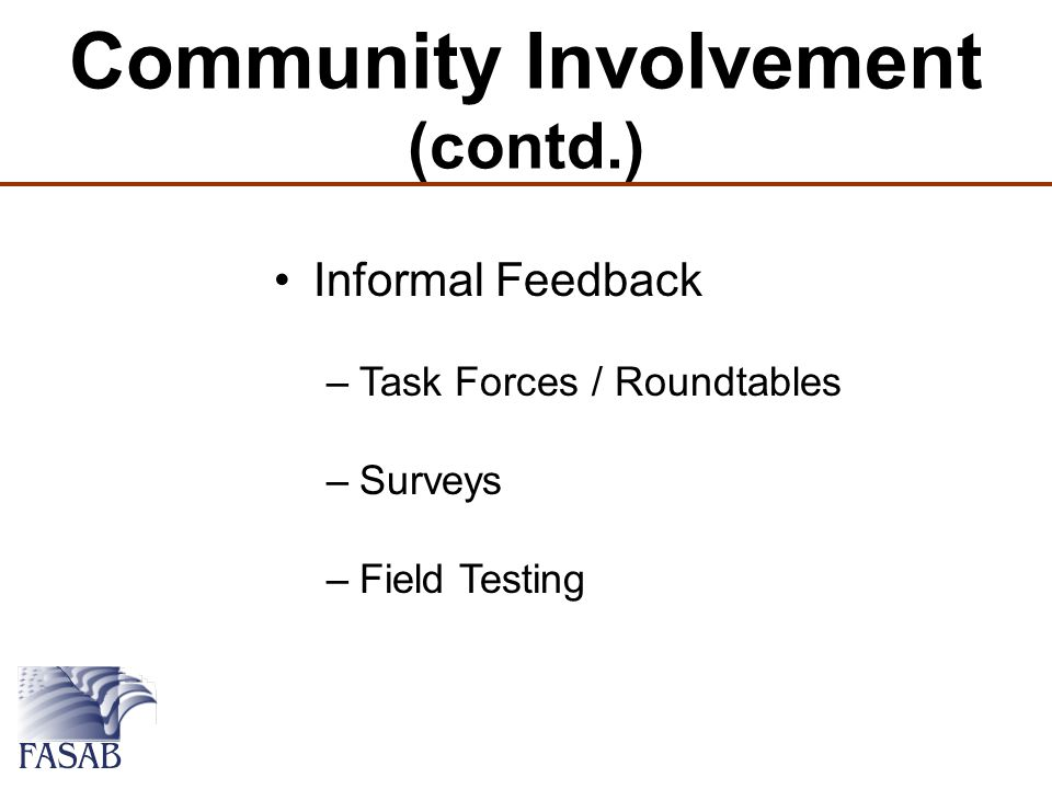 Community Involvement (contd.) Informal Feedback –Task Forces / Roundtables –Surveys –Field Testing