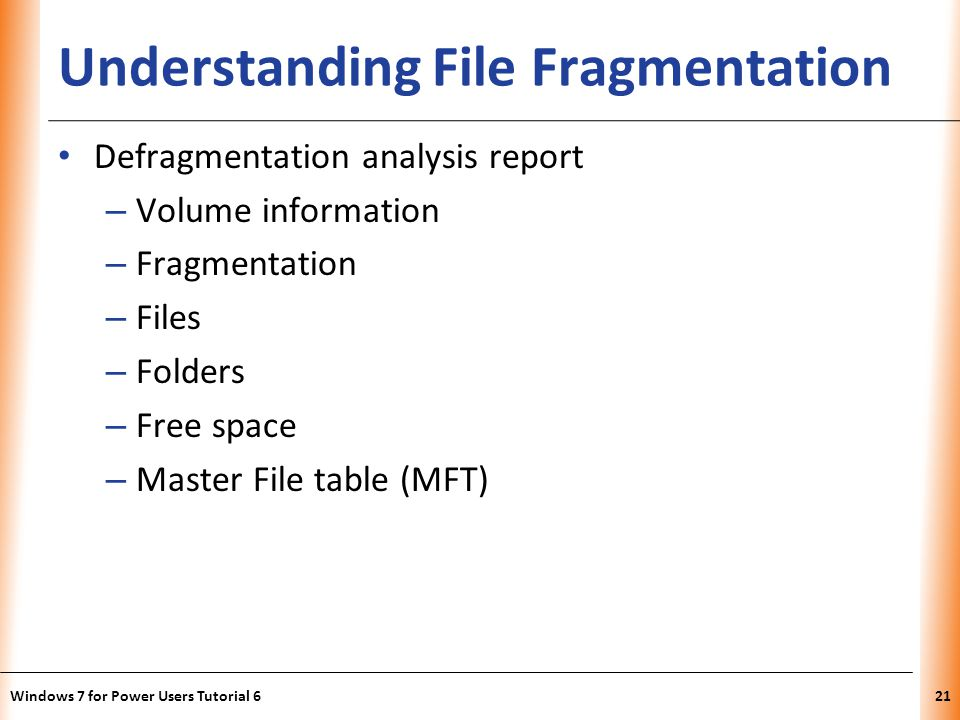 XP Understanding File Fragmentation Defragmentation analysis report – Volume information – Fragmentation – Files – Folders – Free space – Master File table (MFT) Windows 7 for Power Users Tutorial 621