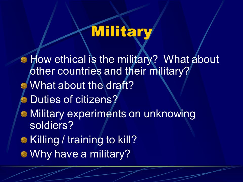 Military How ethical is the military.What about other countries and their military.