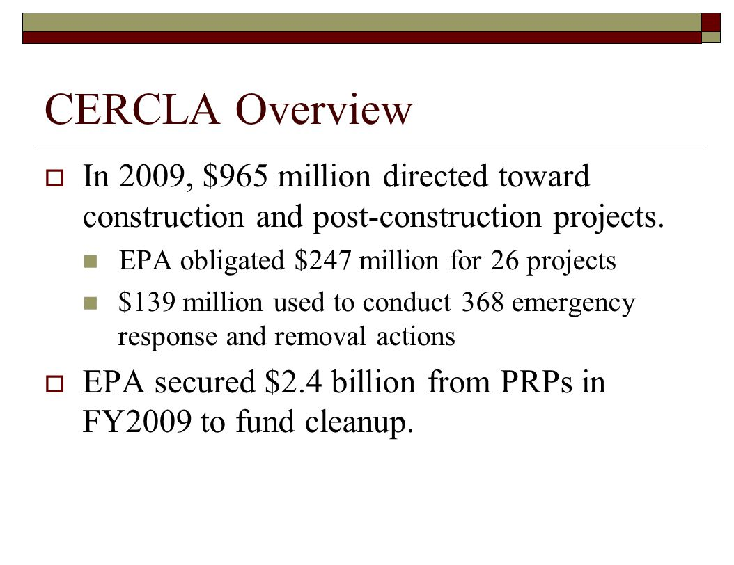 CERCLA Overview  In 2009, $965 million directed toward construction and post-construction projects.