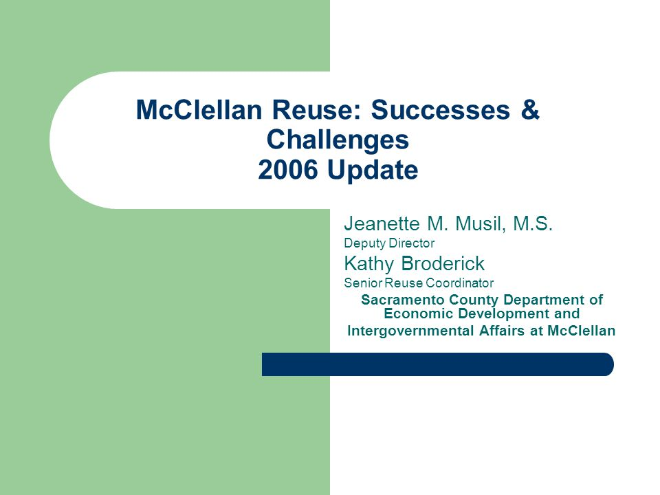 McClellan Reuse: Successes & Challenges 2006 Update Jeanette M.