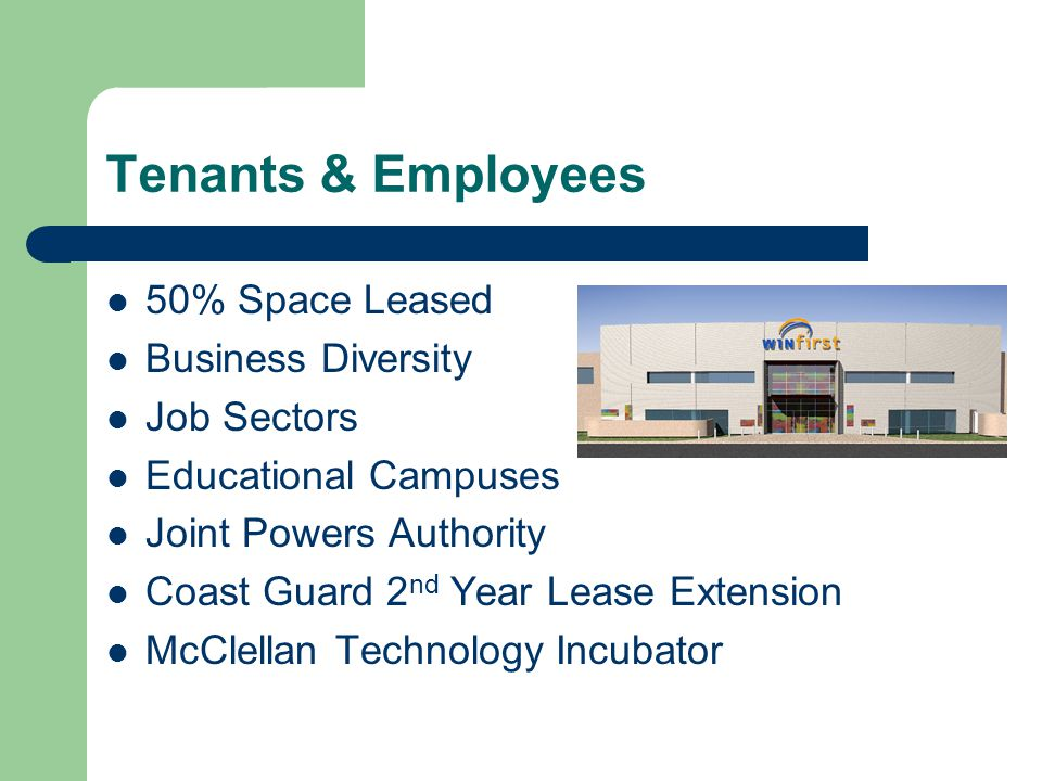 Tenants & Employees 50% Space Leased Business Diversity Job Sectors Educational Campuses Joint Powers Authority Coast Guard 2 nd Year Lease Extension