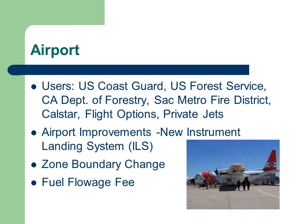 Airport Users: US Coast Guard, US Forest Service, CA Dept. of Forestry, Sac Metro Fire District, Calstar, Flight Options, Private Jets Airport Improve